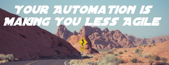 Your Automation is Making You LessAgile